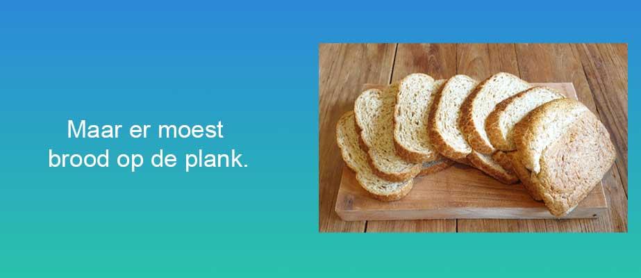 Maar er moest brood op de plank.