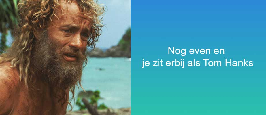 Nog even en je zit erbij als Tom Hanks in de film Cast Away